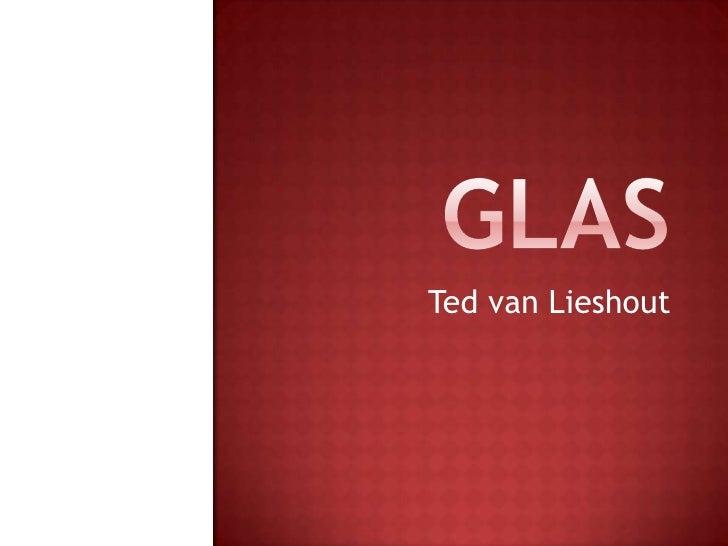 Glas<br />Ted van Lieshout<br />