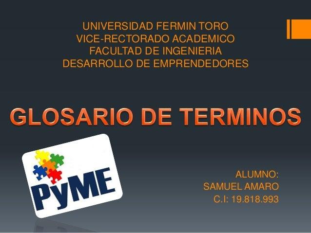 UNIVERSIDAD FERMIN TORO VICE-RECTORADO ACADEMICO FACULTAD DE INGENIERIA DESARROLLO DE EMPRENDEDORES ALUMNO: SAMUEL AMARO C...