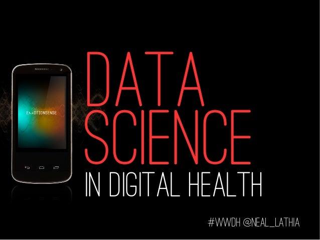 In digital health #wwdh @neal_Lathia DATA SCIENCE