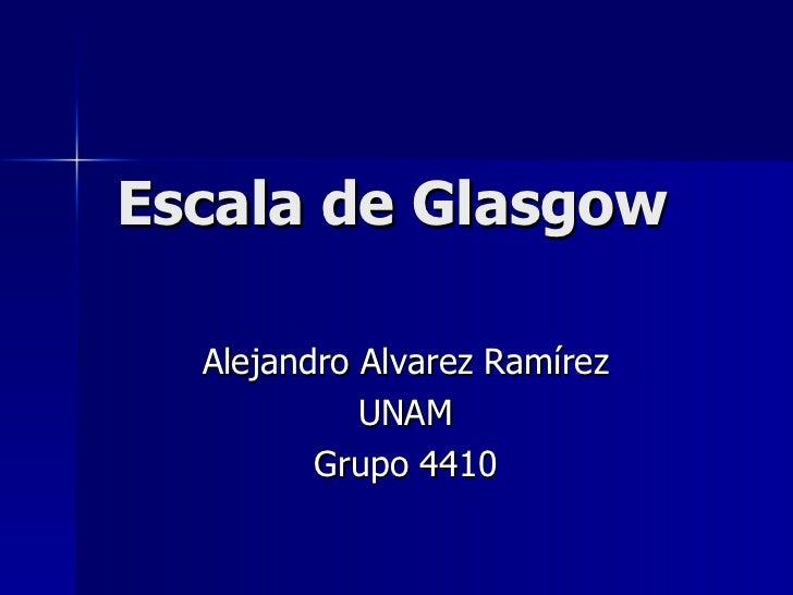 Escala de Glasgow Alejandro Alvarez Ramírez UNAM Grupo 4410