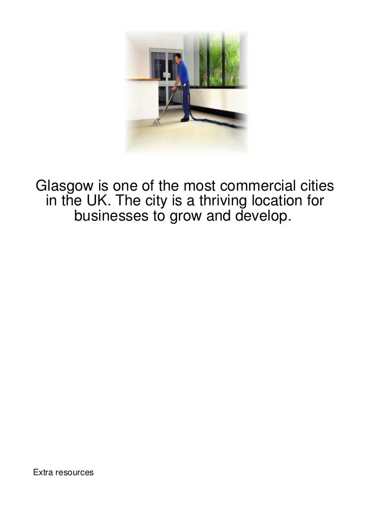 Glasgow is one of the most commercial cities in the UK. The city is a thriving location for      businesses to grow and de...