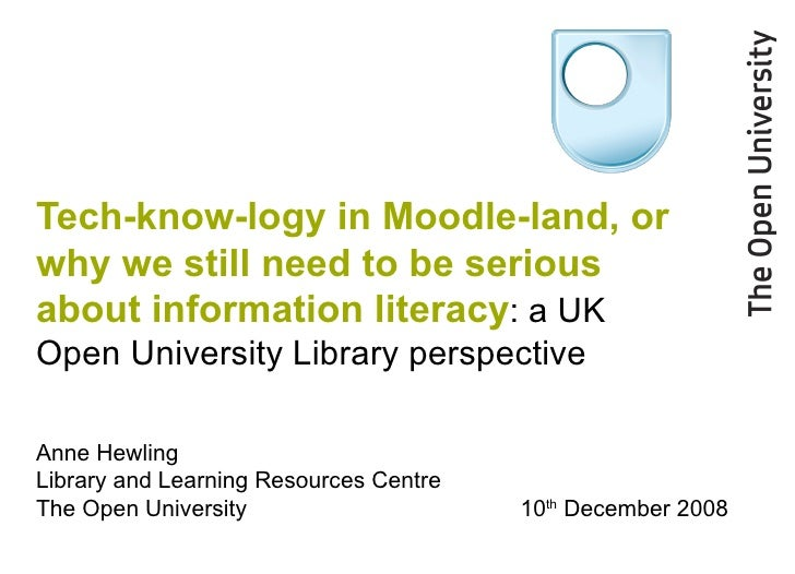 Tech-know-logy in Moodle-land, or why we still need to be serious about information literacy :   a UK Open University Libr...