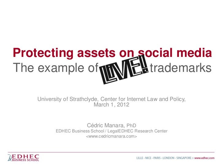 Protecting assets on social mediaThe example of         trademarks    University of Strathclyde, Center for Internet Law a...