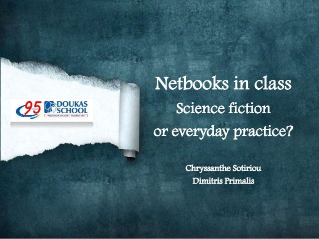 Netbooks in class    Science fictionor everyday practice?    Chryssanthe Sotiriou     Dimitris Primalis