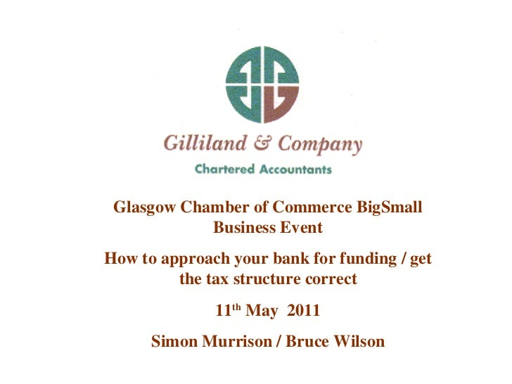 Glasgow Chamber of Commerce BigSmall Business Event How to approach your bank for funding / get the tax structure correct ...