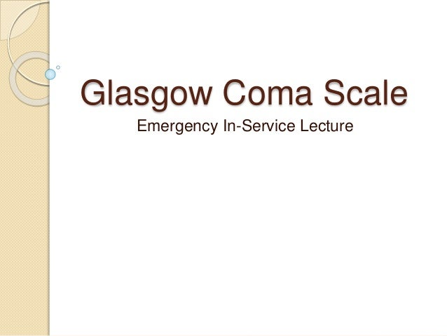 Glasgow Coma Scale  Emergency In-Service Lecture