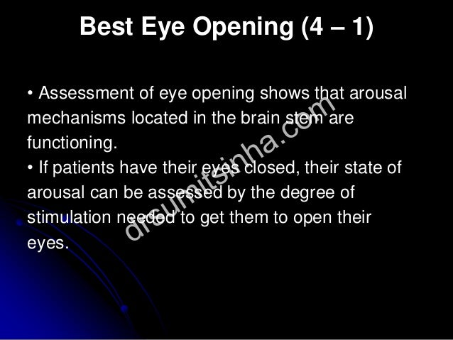 Best Eye Opening (4 – 1) • Assessment of eye opening shows that arousal mechanisms located in the brain stem are functioni...