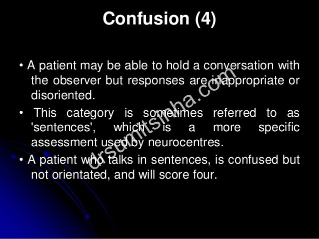 Confusion (4) • A patient may be able to hold a conversation with the observer but responses are inappropriate or disorien...