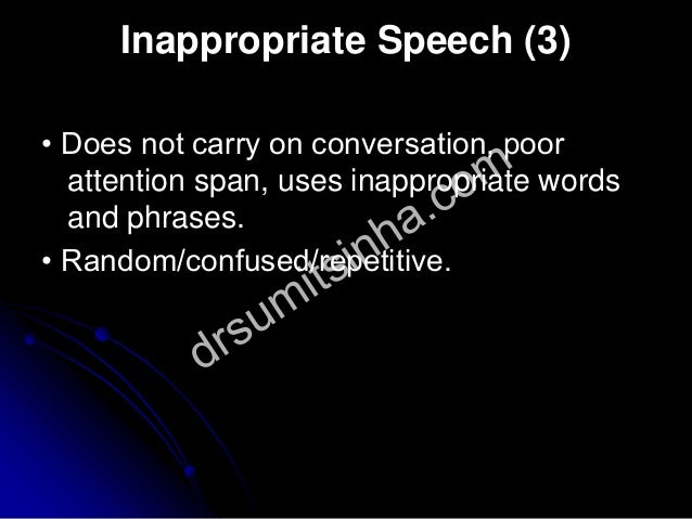 Inappropriate Speech (3) • Does not carry on conversation, poor attention span, uses inappropriate words and phrases. • Ra...