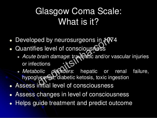 ● Developed by neurosurgeons in 1974 ● Quantifies level of consciousness ● Acute brain damage: traumatic and/or vascular i...