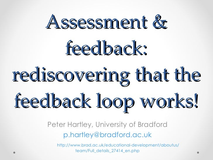 Assessment & feedback: rediscovering that the feedback loop works! Peter Hartley, University of Bradford [email_address] h...