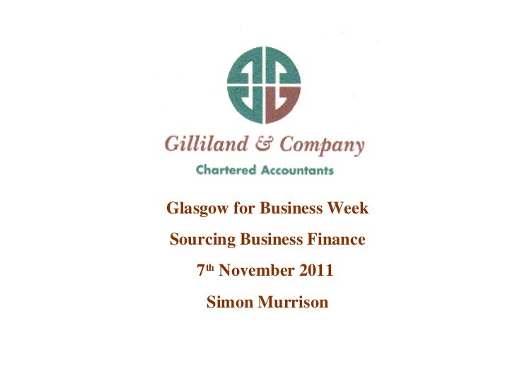 Glasgow for Business Week  Sourcing Business Finance  7 th  November 2011  Simon Murrison