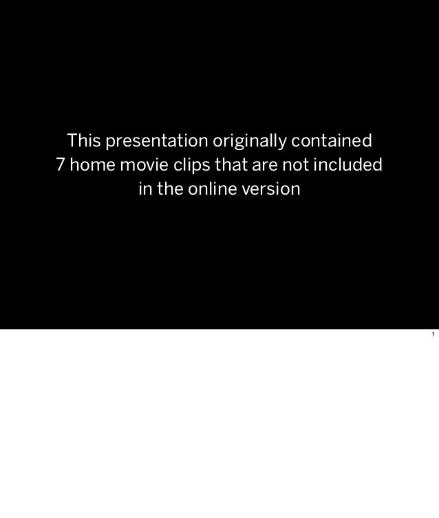 This presentation originally contained 7 home movie clips that are not included in the online version 1