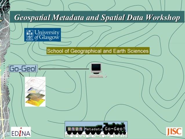 Geospatial Metadata and Spatial Data WorkshopGeospatial Metadata and Spatial Data Workshop
