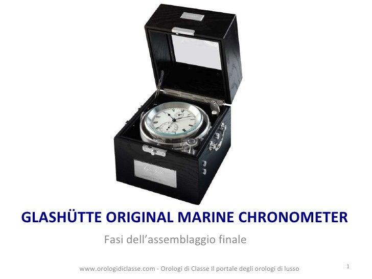 GLASHÜTTE ORIGINAL MARINE CHRONOMETER <ul><li>Fasi dell'assemblaggio finale </li></ul>www.orologidiclasse.com - Orologi di...