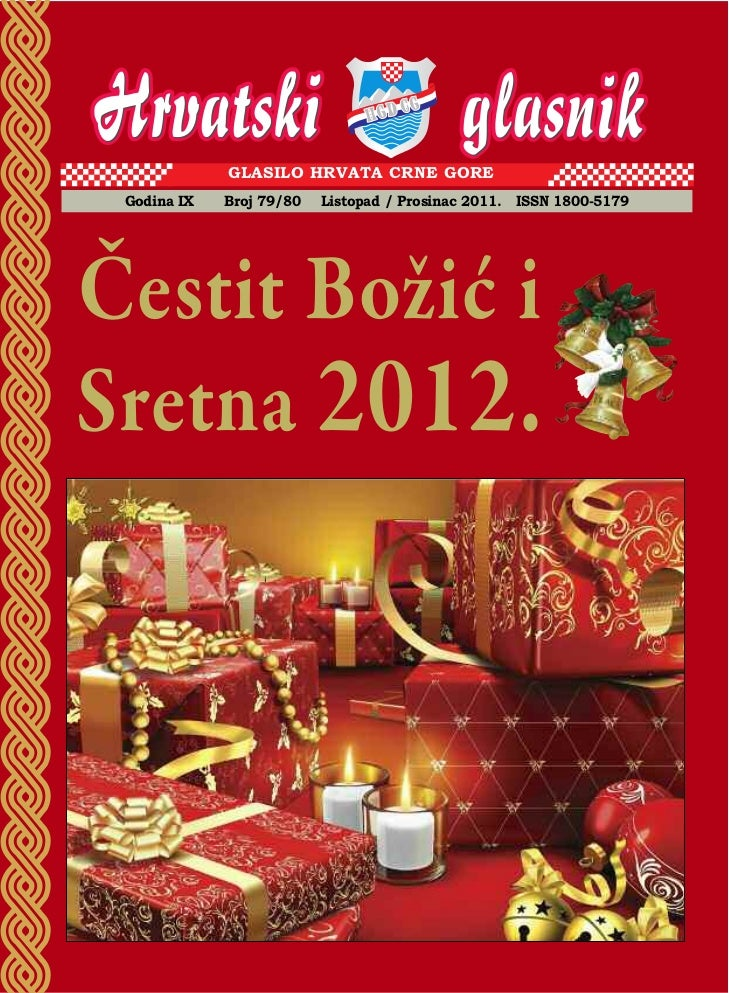 GLAsILO HRVATA CRnE GORE Godina IX   Broj 79/80   Listopad / Prosinac 2011. Issn 1800-5179Čestit Božić iSretna 2012.