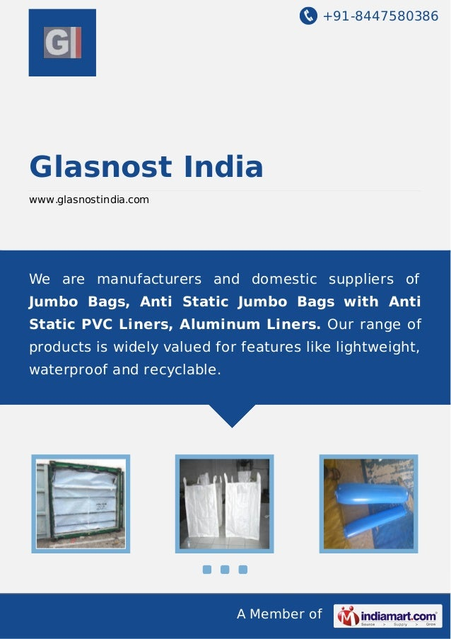 +91-8447580386 A Member of Glasnost India www.glasnostindia.com We are manufacturers and domestic suppliers of Jumbo Bags,...