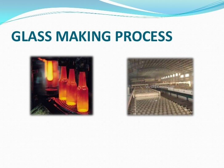 GLASS MAKING PROCESS<br />