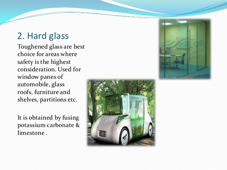 2. Hard glass<br />Toughened glass are best choice for areas where safety is the highest consideration. Used for window pa...