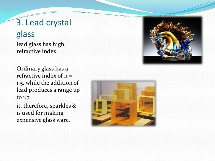 3. Lead crystal glass<br />lead glass has high refractive index.<br />Ordinary glass has a refractive index of n = 1.5, wh...