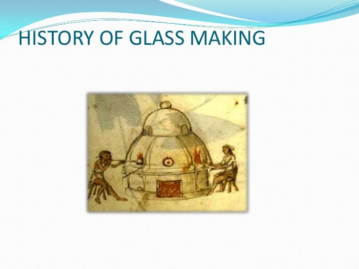 HISTORY OF GLASS MAKING<br />