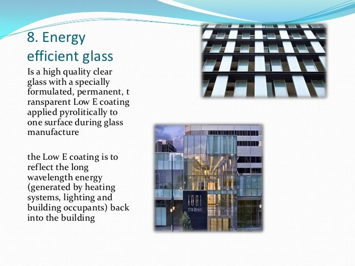 8. Energy efficient glass<br />Is a high quality clear glass with a specially formulated, permanent, transparent Low E coa...