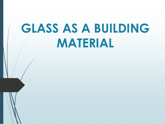 GLASS AS A BUILDING MATERIAL