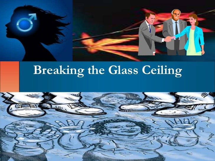 Breaking the Glass Ceiling<br />.<br />