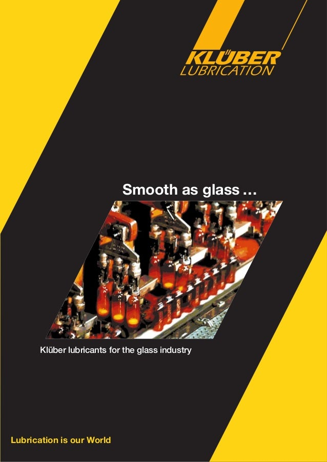 0 Lubrication is our World Klüber lubricants for the glass industry Smooth as glass …