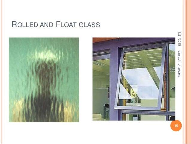 ROLLED AND FLOAT GLASS 1/21/2015 15 saurabhbhargava