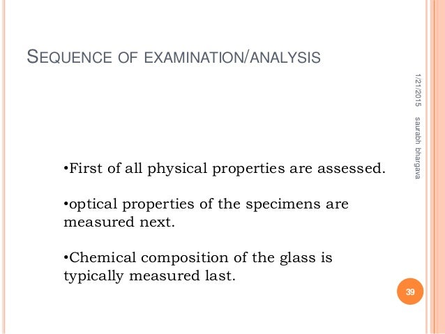 SEQUENCE OF EXAMINATION/ANALYSIS 1/21/2015 39 saurabhbhargava •First of all physical properties are assessed. •optical pro...