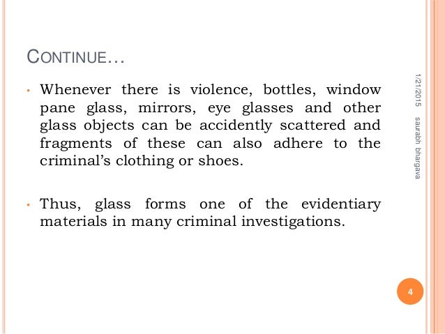 CONTINUE… • Whenever there is violence, bottles, window pane glass, mirrors, eye glasses and other glass objects can be ac...