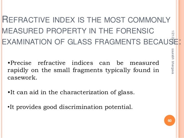 REFRACTIVE INDEX IS THE MOST COMMONLY MEASURED PROPERTY IN THE FORENSIC EXAMINATION OF GLASS FRAGMENTS BECAUSE: 1/21/2015 ...