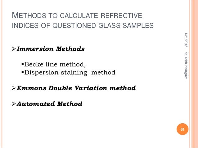 METHODS TO CALCULATE REFRECTIVE INDICES OF QUESTIONED GLASS SAMPLES 1/21/2015 61 saurabhbhargava Immersion Methods Becke...