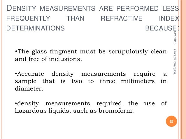 DENSITY MEASUREMENTS ARE PERFORMED LESS FREQUENTLY THAN REFRACTIVE INDEX DETERMINATIONS BECAUSE: 1/21/2015 62 saurabhbharg...