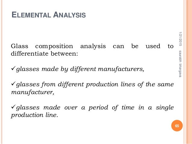 ELEMENTAL ANALYSIS 1/21/2015 65 saurabhbhargava Glass composition analysis can be used to differentiate between: glasses ...