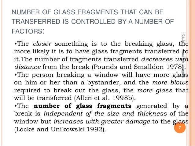 •The closer something is to the breaking glass, the more likely it is to have glass fragments transferred to it.The number...
