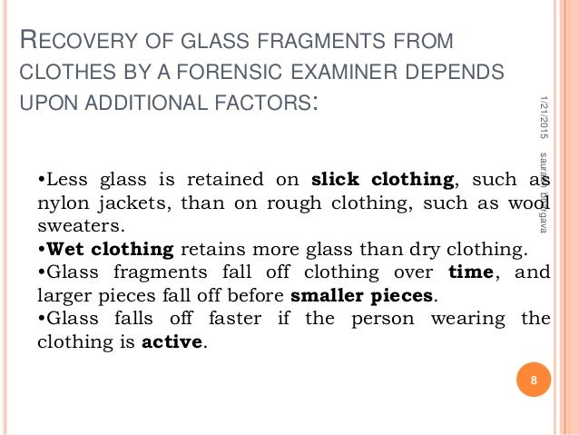 RECOVERY OF GLASS FRAGMENTS FROM CLOTHES BY A FORENSIC EXAMINER DEPENDS UPON ADDITIONAL FACTORS: 1/21/2015 8 saurabhbharga...
