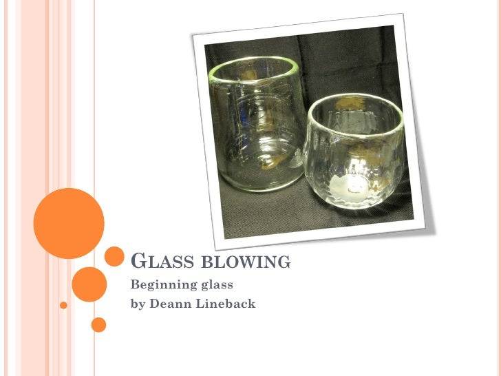 GLASS BLOWING Beginning glass by Deann Lineback