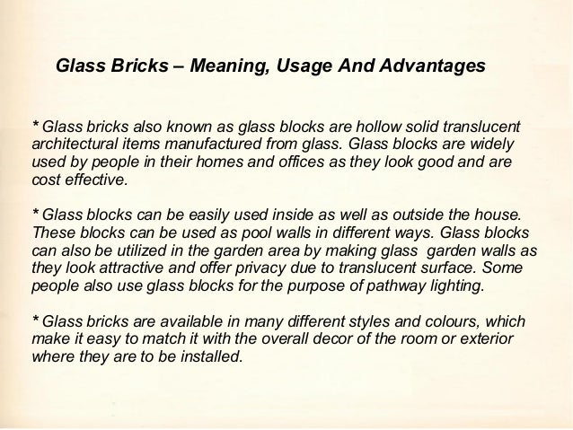 * Glass bricks also known as glass blocks are hollow solid translucent architectural items manufactured from glass. Glass ...