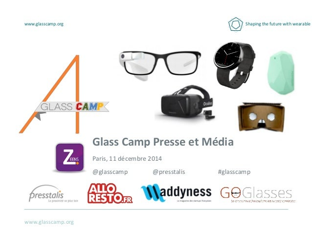 www.glasscamp.org www.glasscamp.org Shaping the future with wearable Glass Camp Presse et Média Paris, 11 décembre 2014 @g...