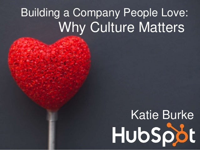 Building a Company People Love: Why Culture Matters Katie Burke