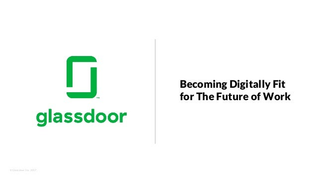 © Glassdoor, Inc. 2017. Becoming Digitally Fit for The Future of Work