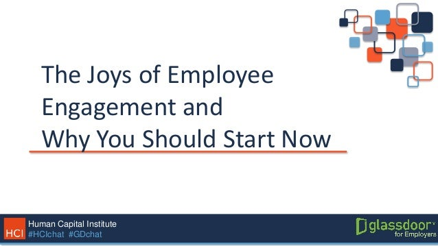 Human Capital Institute #HCIchat #GDchat The Joys of Employee Engagement and Why You Should Start Now