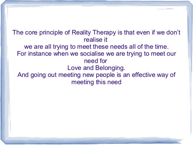 glasser s reality theory Reliability of instruments reality therapy counselor profile questionnaire  as  an ongoing tribute to what dr glasser did for us, members (and non-members,  too)  abstracts and a form to request a copy of any full article(s.