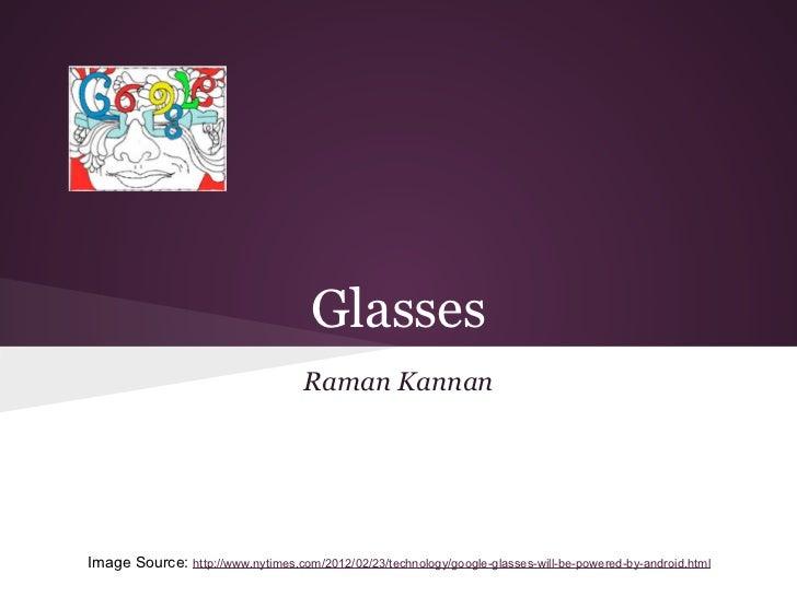 Glasses                                    Raman KannanImage Source: http://www.nytimes.com/2012/02/23/technology/google-g...