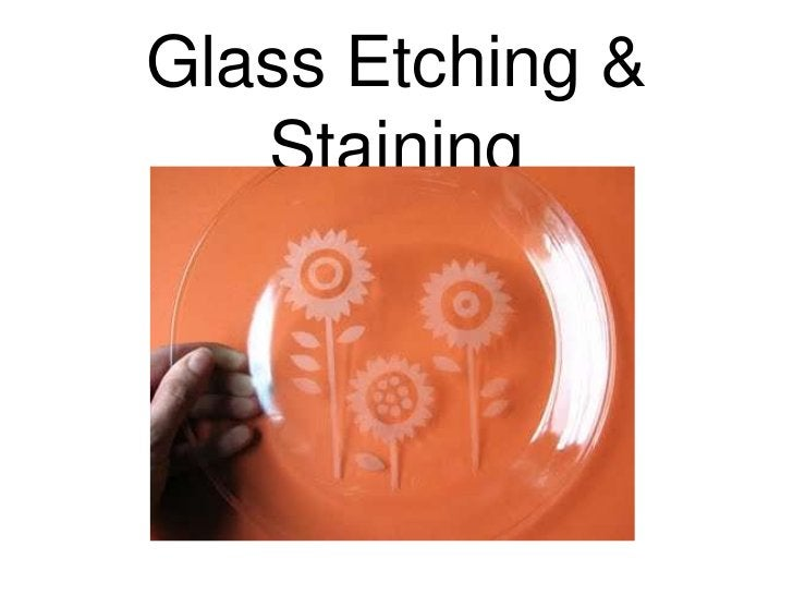 Glass Etching &   Staining
