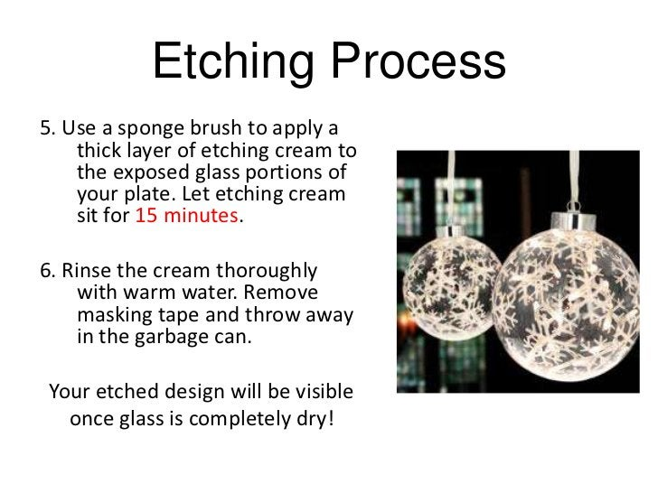 Etching Process5. Use a sponge brush to apply a    thick layer of etching cream to    the exposed glass portions of    you...