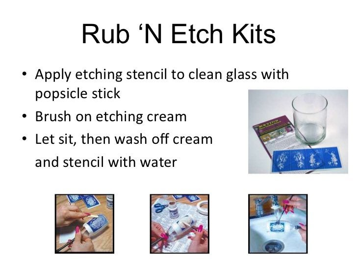 Rub 'N Etch Kits• Apply etching stencil to clean glass with  popsicle stick• Brush on etching cream• Let sit, then wash of...