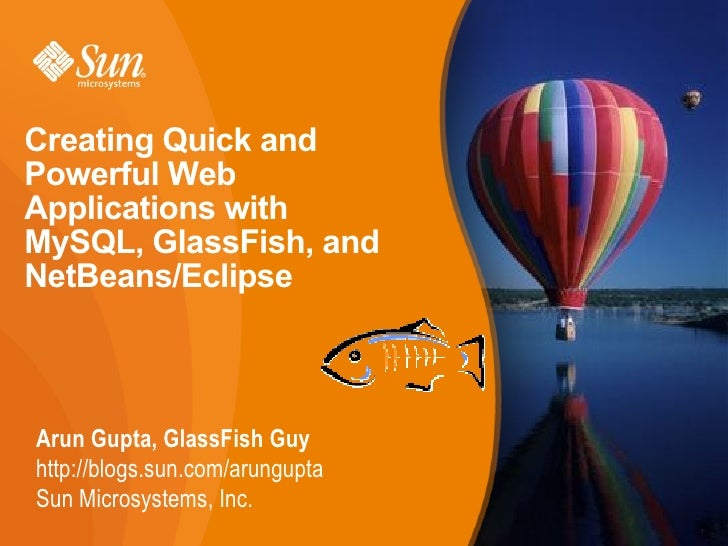 Creating Quick and Powerful Web Applications with MySQL, GlassFish, and NetBeans/Eclipse    Arun Gupta, GlassFish Guy http...